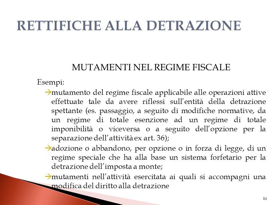 MUTAMENTI NEL REGIME FISCALE Esempi:  mutamento del regime fiscale applicabile alle operazioni attive effettuate tale da avere riflessi sull'entità d