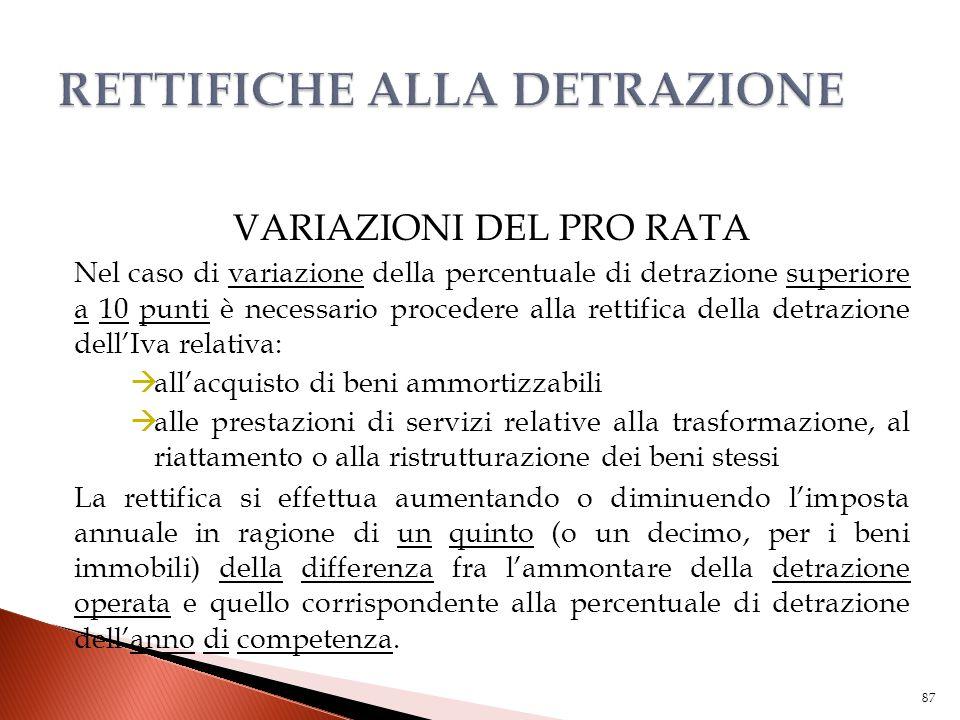 VARIAZIONI DEL PRO RATA Nel caso di variazione della percentuale di detrazione superiore a 10 punti è necessario procedere alla rettifica della detraz