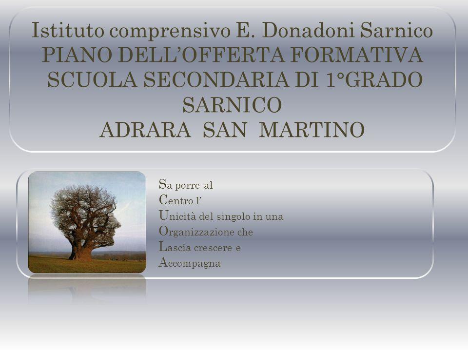 Istituto comprensivo E. Donadoni Sarnico PIANO DELL'OFFERTA FORMATIVA SCUOLA SECONDARIA DI 1°GRADO SARNICO ADRARA SAN MARTINO S a porre al C entro l'
