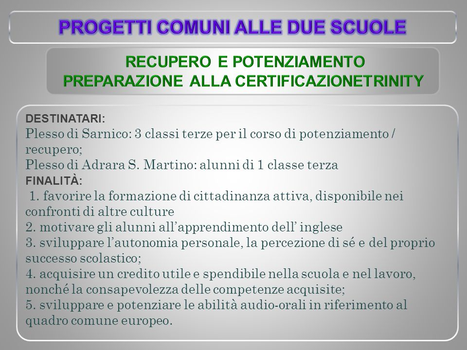 DESTINATARI: Plesso di Sarnico: 3 classi terze per il corso di potenziamento / recupero; Plesso di Adrara S. Martino: alunni di 1 classe terza FINALIT