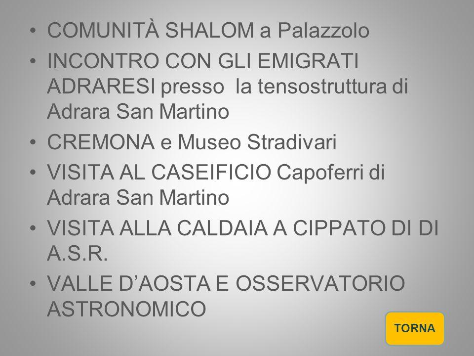 COMUNITÀ SHALOM a Palazzolo INCONTRO CON GLI EMIGRATI ADRARESI presso la tensostruttura di Adrara San Martino CREMONA e Museo Stradivari VISITA AL CAS