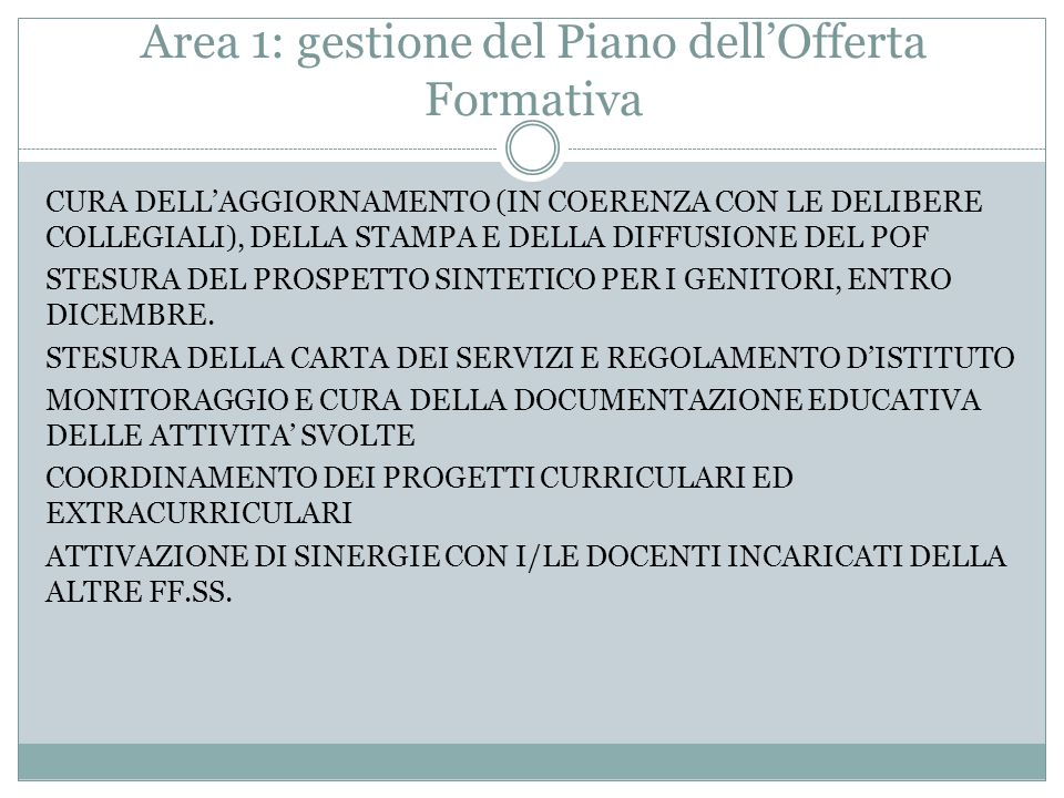 Area 1: gestione del Piano dell'Offerta Formativa CURA DELL'AGGIORNAMENTO (IN COERENZA CON LE DELIBERE COLLEGIALI), DELLA STAMPA E DELLA DIFFUSIONE DEL POF STESURA DEL PROSPETTO SINTETICO PER I GENITORI, ENTRO DICEMBRE.