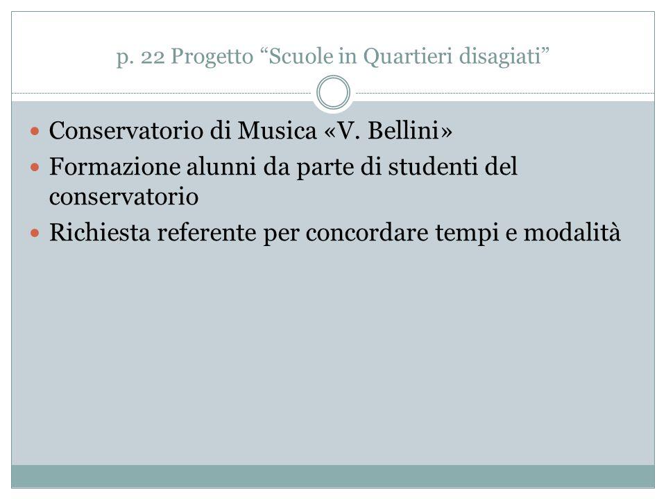 """p. 22 Progetto """"Scuole in Quartieri disagiati"""" Conservatorio di Musica «V. Bellini» Formazione alunni da parte di studenti del conservatorio Richiesta"""