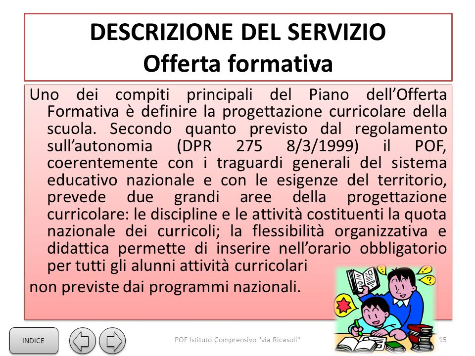 DESCRIZIONE DEL SERVIZIO Offerta formativa Uno dei compiti principali del Piano dell'Offerta Formativa è definire la progettazione curricolare della scuola.