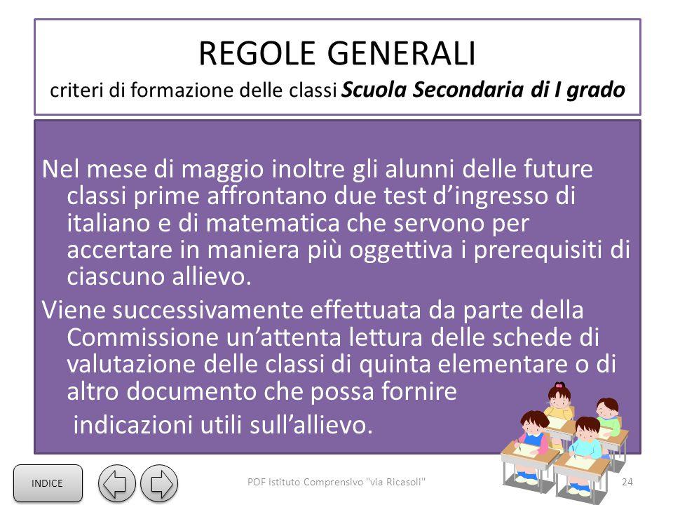 REGOLE GENERALI criteri di formazione delle classi Scuola Secondaria di I grado Nel mese di maggio inoltre gli alunni delle future classi prime affrontano due test d'ingresso di italiano e di matematica che servono per accertare in maniera più oggettiva i prerequisiti di ciascuno allievo.