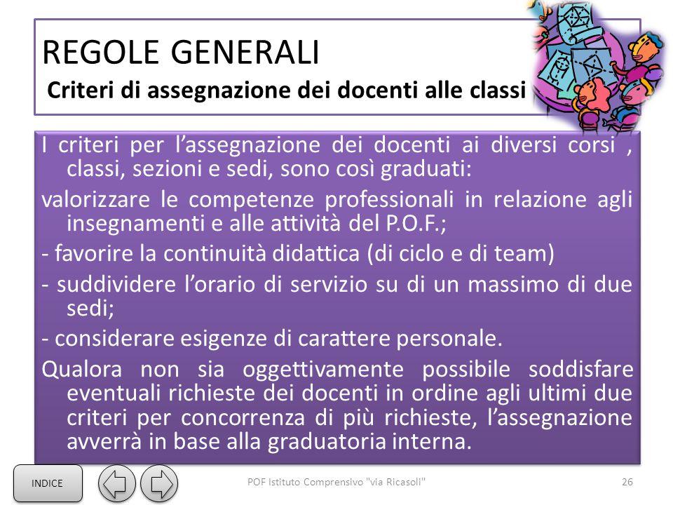 REGOLE GENERALI Criteri di assegnazione dei docenti alle classi I criteri per l'assegnazione dei docenti ai diversi corsi, classi, sezioni e sedi, son