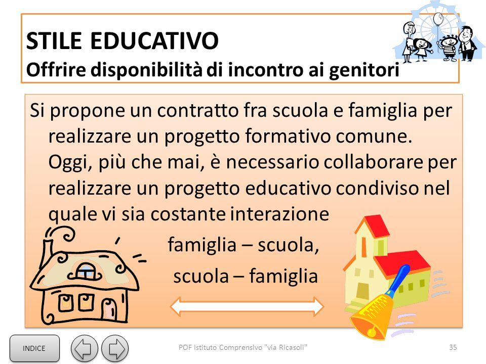 STILE EDUCATIVO Offrire disponibilità di incontro ai genitori Si propone un contratto fra scuola e famiglia per realizzare un progetto formativo comun