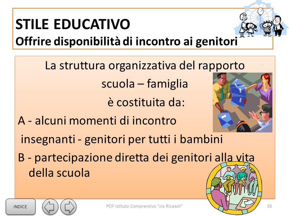 STILE EDUCATIVO Offrire disponibilità di incontro ai genitori La struttura organizzativa del rapporto scuola – famiglia è costituita da: A - alcuni mo