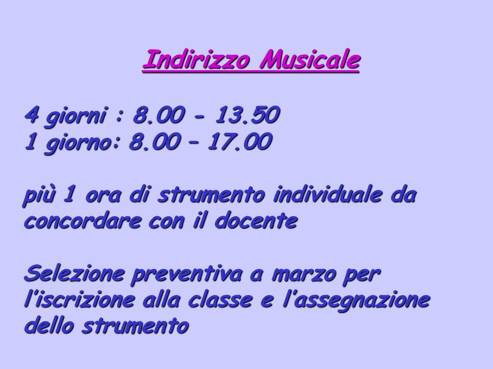 Indirizzo Musicale 4 giorni : 8.00 - 13.50 1 giorno: 8.00 – 17.00 più 1 ora di strumento individuale da concordare con il docente Selezione preventiva
