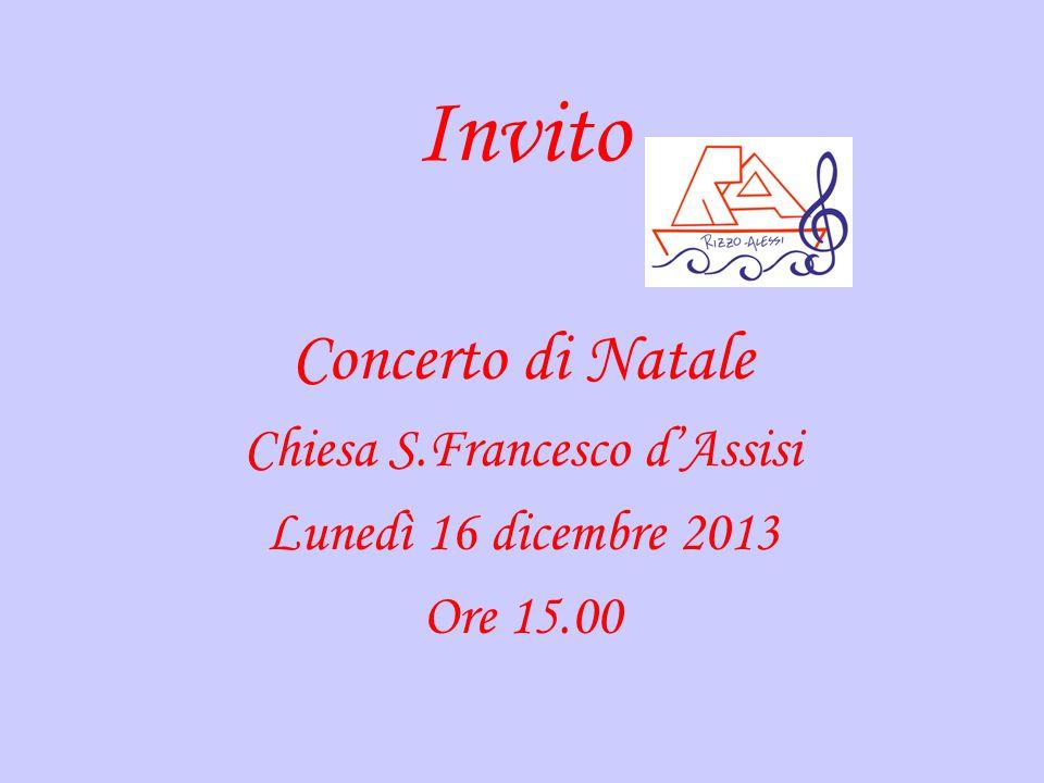Invito Concerto di Natale Chiesa S.Francesco d'Assisi Lunedì 16 dicembre 2013 Ore 15.00