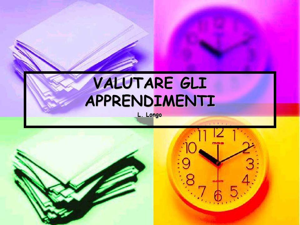 VALUTARE GLI APPRENDIMENTI L. Longo