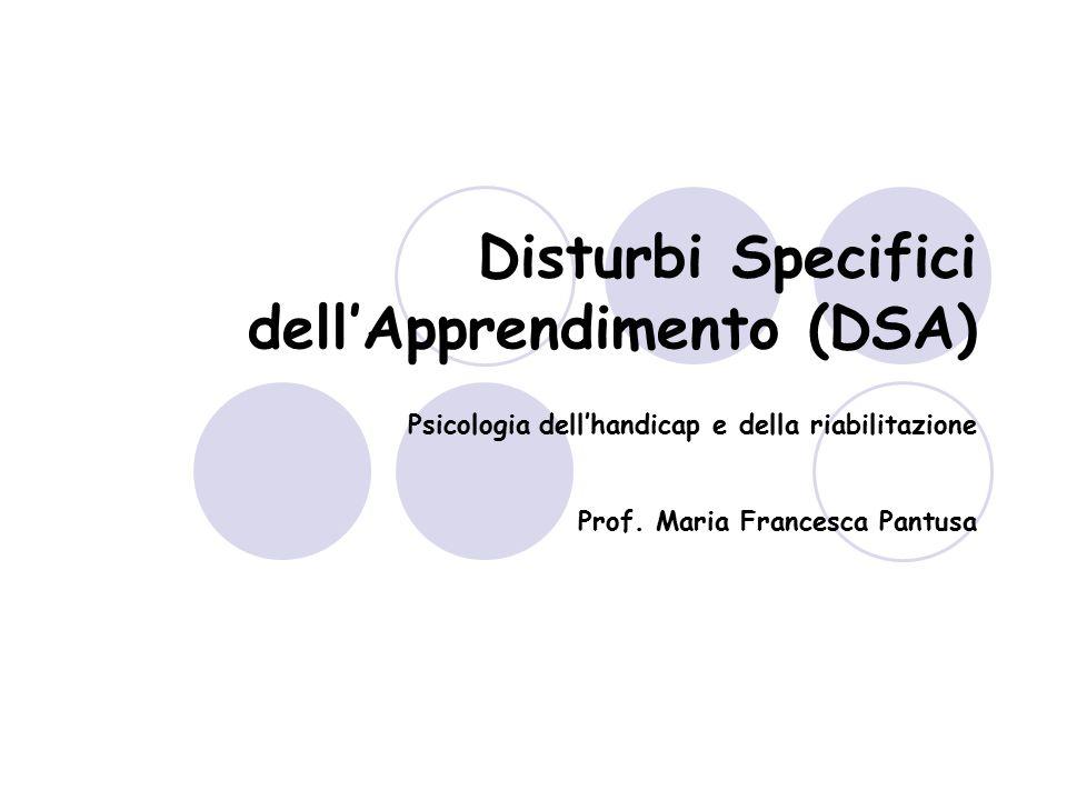 Disturbi Specifici dell'Apprendimento (DSA) Psicologia dell'handicap e della riabilitazione Prof. Maria Francesca Pantusa