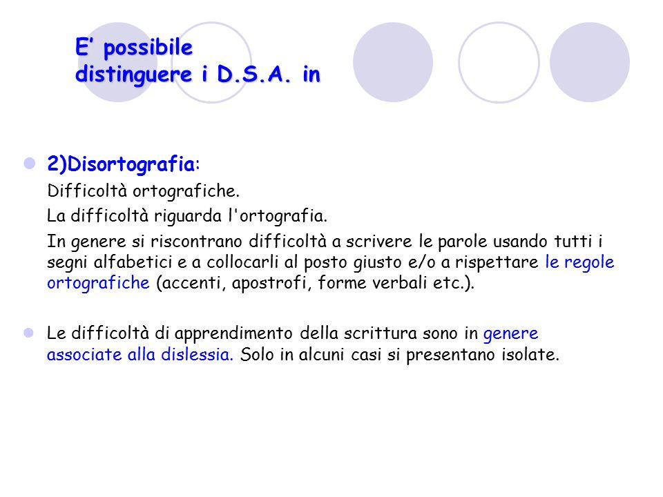 2)Disortografia: Difficoltà ortografiche. La difficoltà riguarda l'ortografia. In genere si riscontrano difficoltà a scrivere le parole usando tutti i
