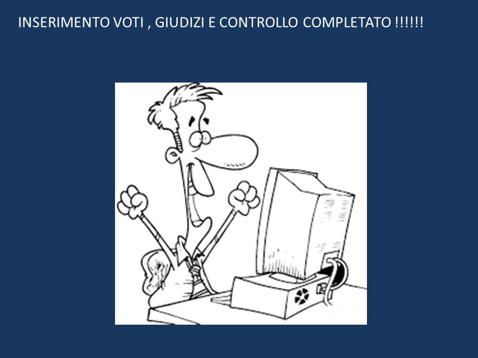 INSERIMENTO VOTI, GIUDIZI E CONTROLLO COMPLETATO !!!!!!