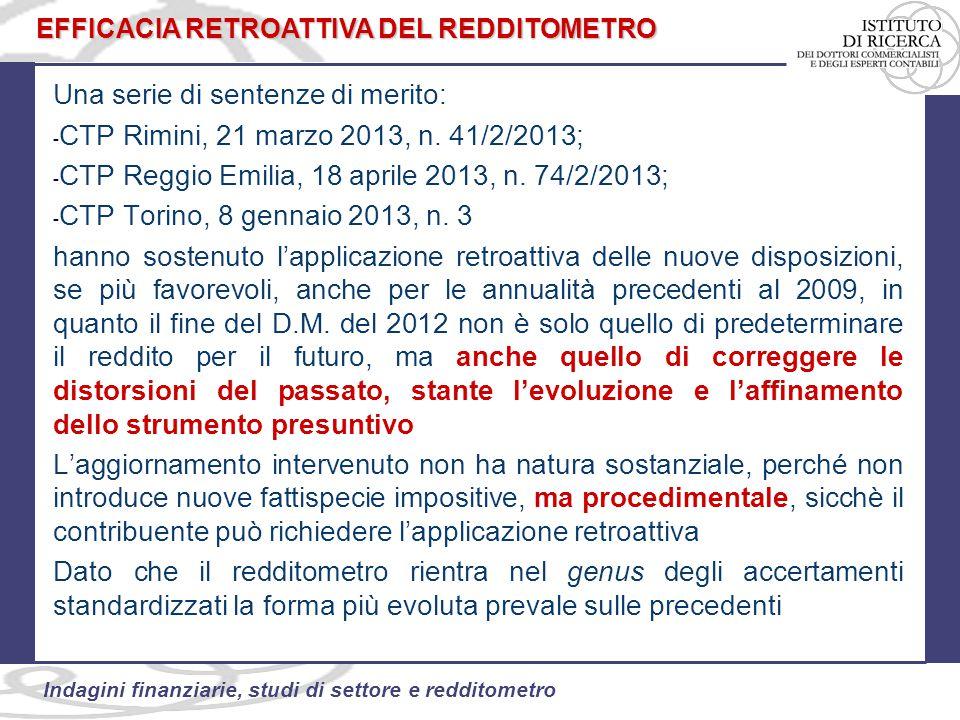 46 Indagini finanziarie, studi di settore e redditometro Una serie di sentenze di merito: - CTP Rimini, 21 marzo 2013, n.