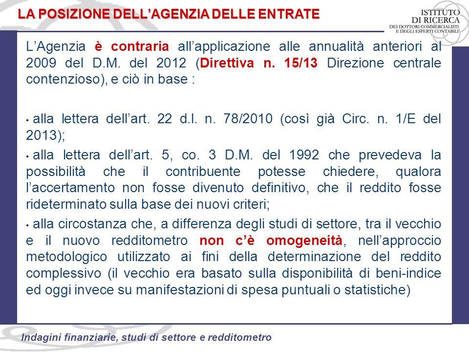 47 Indagini finanziarie, studi di settore e redditometro L'Agenzia è contraria all'applicazione alle annualità anteriori al 2009 del D.M.