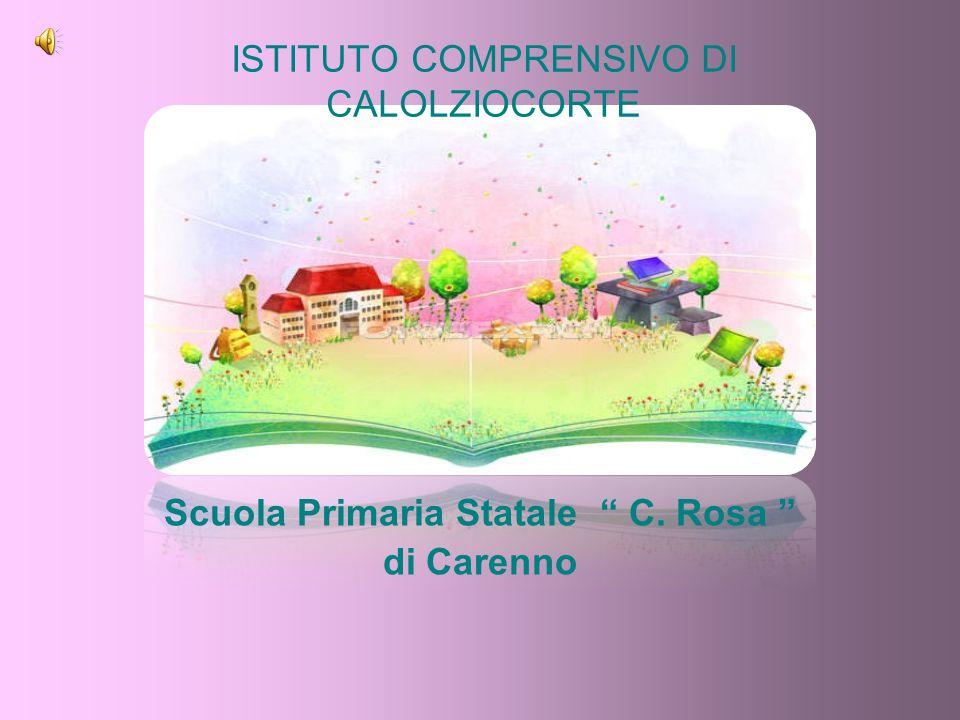 ISTITUTO COMPRENSIVO DI CALOLZIOCORTE Scuola Primaria Statale C. Rosa di Carenno