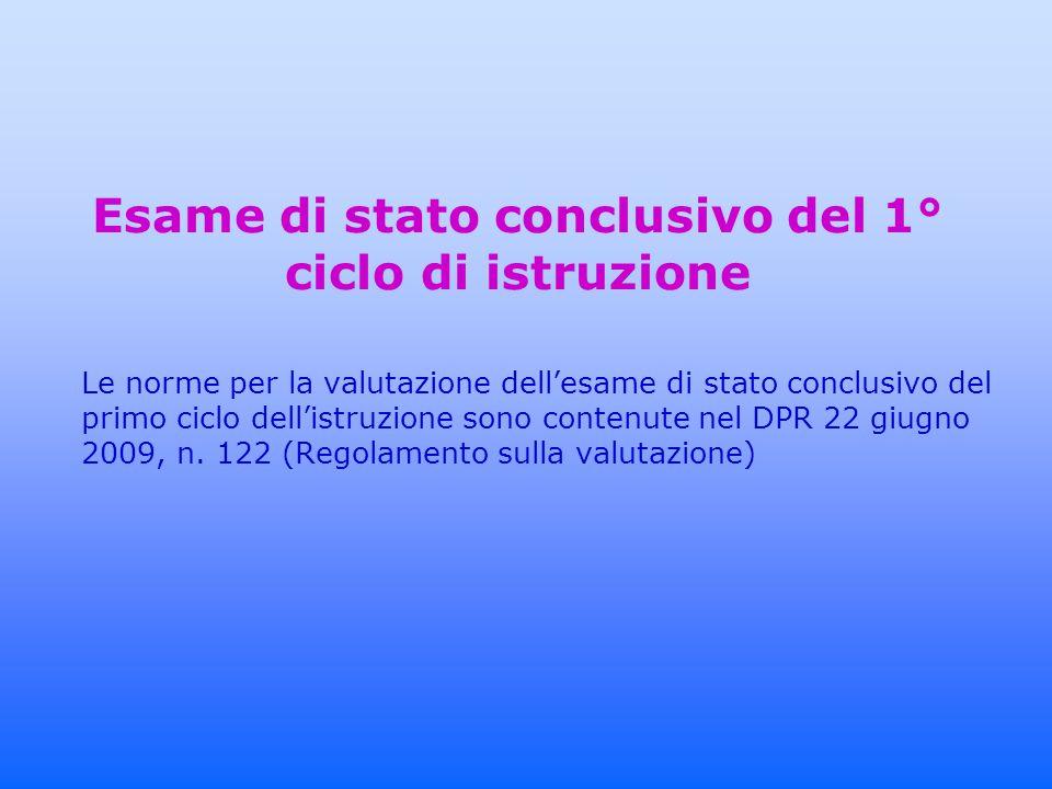 Esame di stato conclusivo del 1° ciclo di istruzione Le norme per la valutazione dell'esame di stato conclusivo del primo ciclo dell'istruzione sono contenute nel DPR 22 giugno 2009, n.