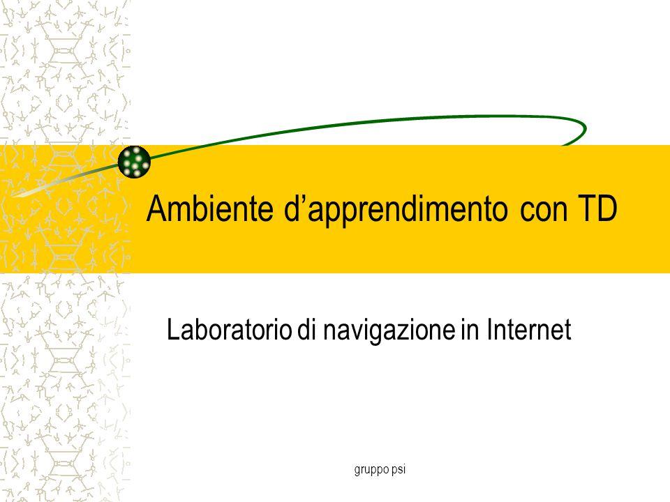 gruppo psi Ambiente d'apprendimento con TD Laboratorio di navigazione in Internet