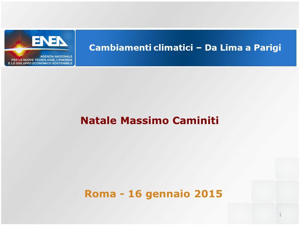 Cambiamenti climatici – Da Lima a Parigi Roma - 16 gennaio 2015 Natale Massimo Caminiti 1