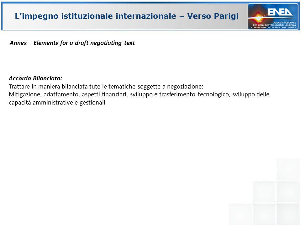 Accordo Bilanciato: Trattare in maniera bilanciata tute le tematiche soggette a negoziazione: Mitigazione, adattamento, aspetti finanziari, sviluppo e trasferimento tecnologico, sviluppo delle capacità amministrative e gestionali L'impegno istituzionale internazionale – Verso Parigi