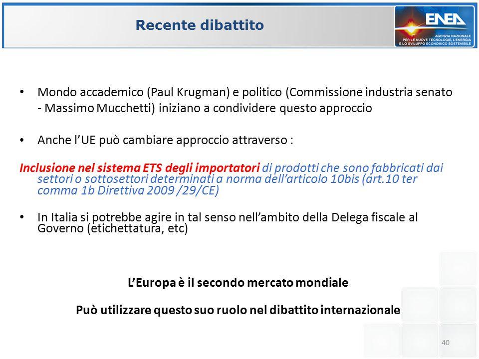 40 Mondo accademico (Paul Krugman) e politico (Commissione industria senato - Massimo Mucchetti) iniziano a condividere questo approccio Anche l'UE può cambiare approccio attraverso : Inclusione nel sistema ETS degli importatori di prodotti che sono fabbricati dai settori o sottosettori determinati a norma dell'articolo 10bis (art.10 ter comma 1b Direttiva 2009 /29/CE) In Italia si potrebbe agire in tal senso nell'ambito della Delega fiscale al Governo (etichettatura, etc) L'Europa è il secondo mercato mondiale Può utilizzare questo suo ruolo nel dibattito internazionale Recente dibattito