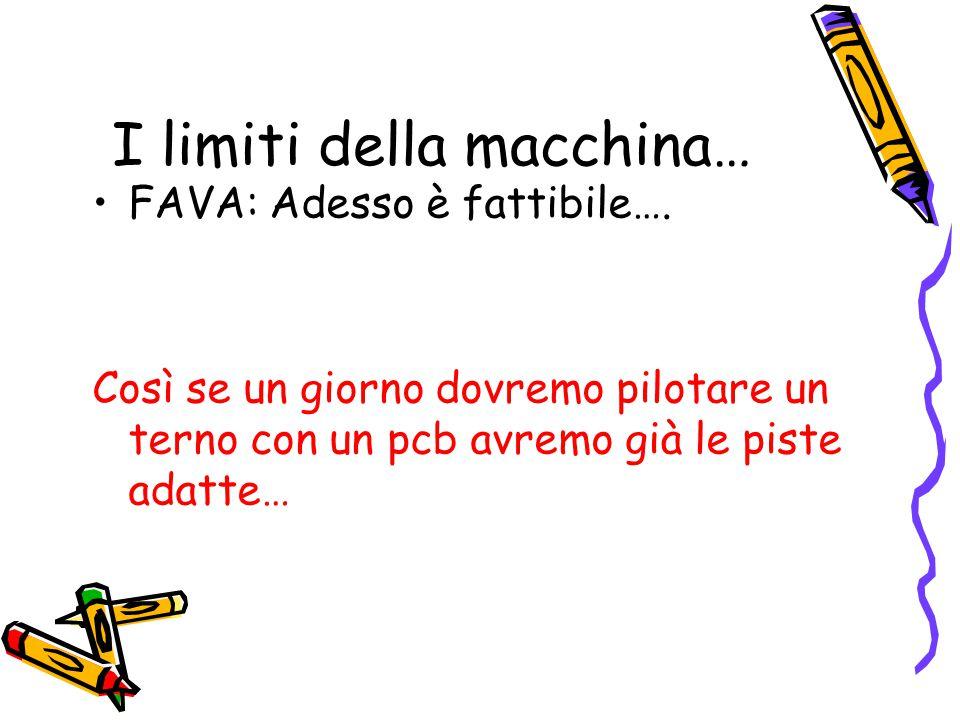 I limiti della macchina… FAVA: Adesso è fattibile….
