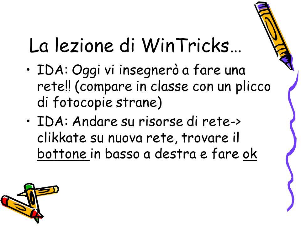La lezione di WinTricks… IDA: Oggi vi insegnerò a fare una rete!.
