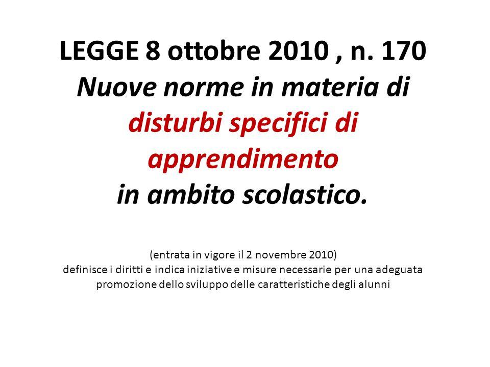 LEGGE 8 ottobre 2010, n. 170 Nuove norme in materia di disturbi specifici di apprendimento in ambito scolastico. (entrata in vigore il 2 novembre 2010