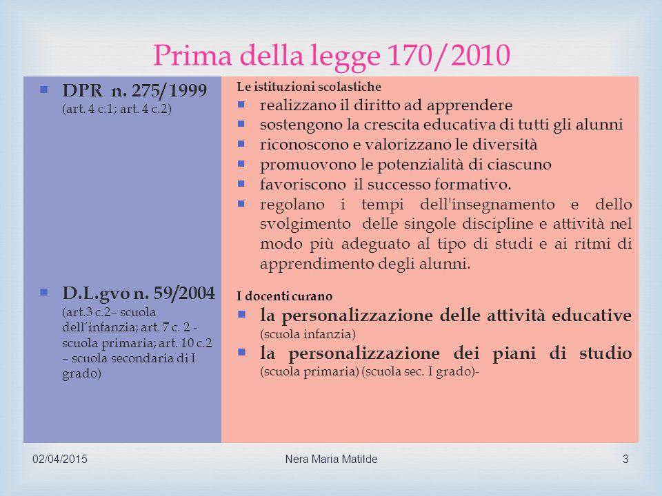  02/04/2015Nera Maria Matilde3 Prima della legge 170/2010  DPR n. 275/ 1999 (art. 4 c.1; art. 4 c.2)  D.L.gvo n. 59/2004 (art.3 c.2– scuola dell'in