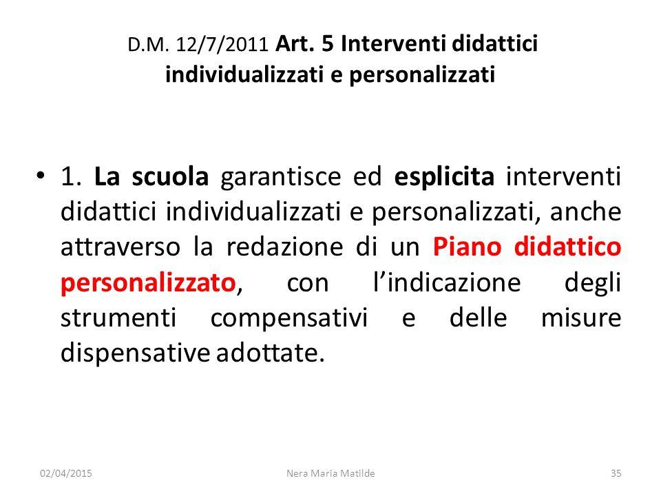 D.M. 12/7/2011 Art. 5 Interventi didattici individualizzati e personalizzati 1. La scuola garantisce ed esplicita interventi didattici individualizzat