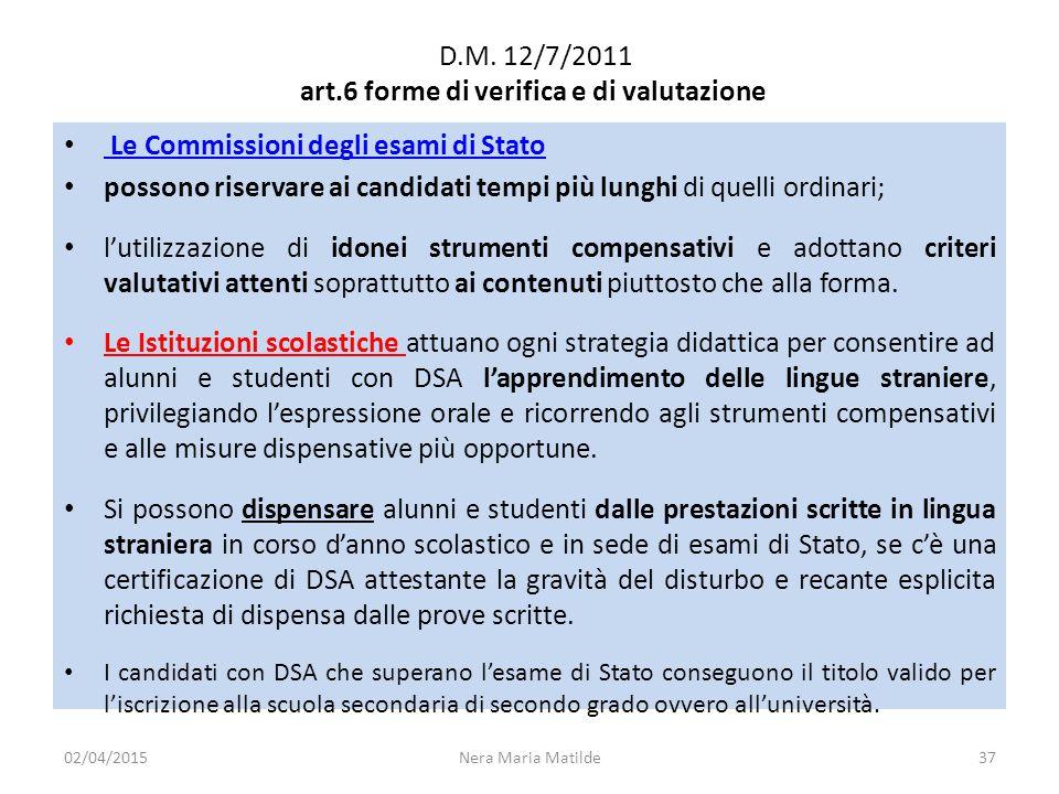 D.M. 12/7/2011 art.6 forme di verifica e di valutazione Le Commissioni degli esami di Stato Le Commissioni degli esami di Stato possono riservare ai c