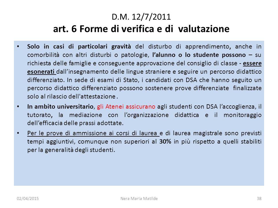 D.M. 12/7/2011 art. 6 Forme di verifica e di valutazione Solo in casi di particolari gravità del disturbo di apprendimento, anche in comorbilità con a