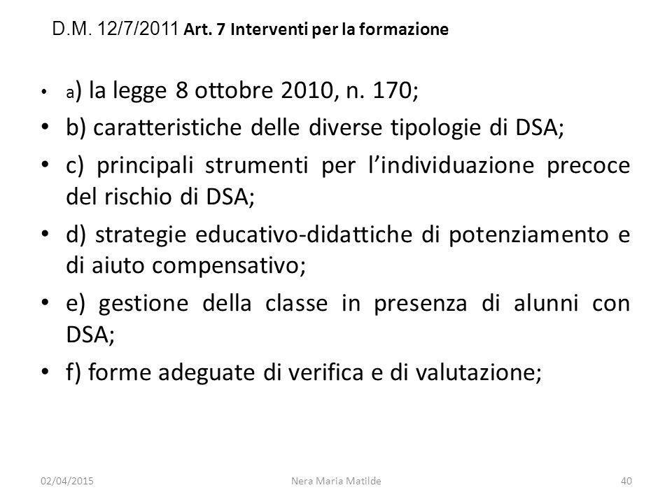 a ) la legge 8 ottobre 2010, n. 170; b) caratteristiche delle diverse tipologie di DSA; c) principali strumenti per l'individuazione precoce del risch