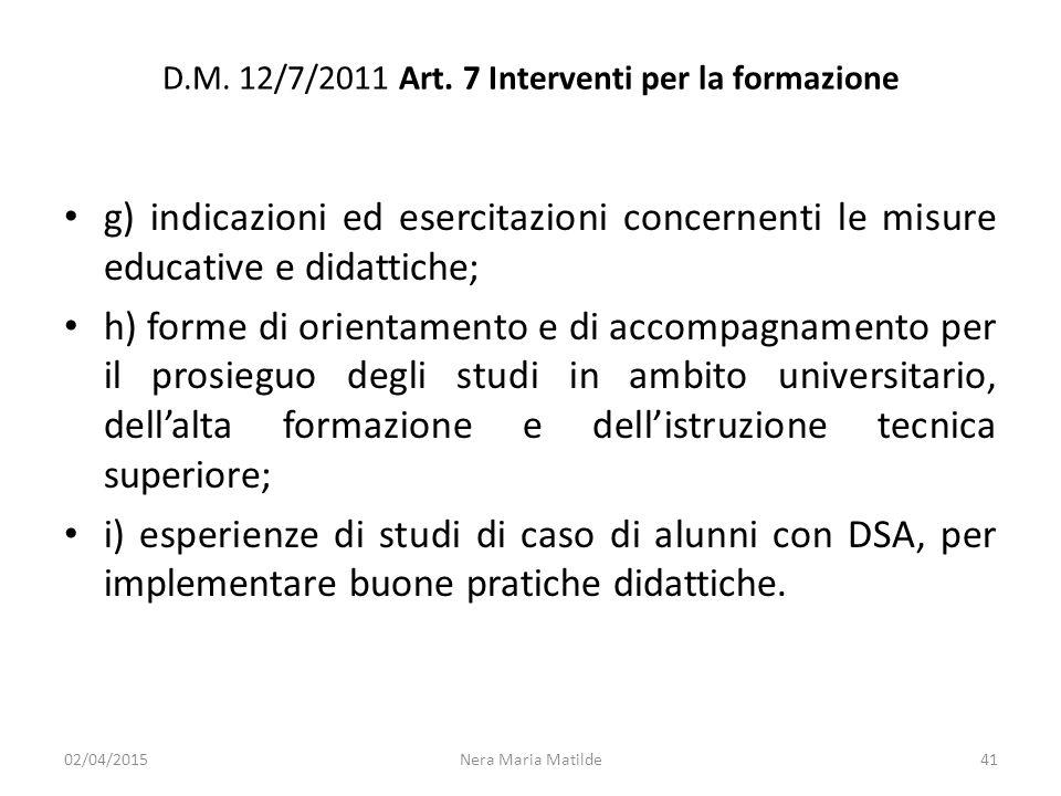 D.M. 12/7/2011 Art. 7 Interventi per la formazione g) indicazioni ed esercitazioni concernenti le misure educative e didattiche; h) forme di orientame