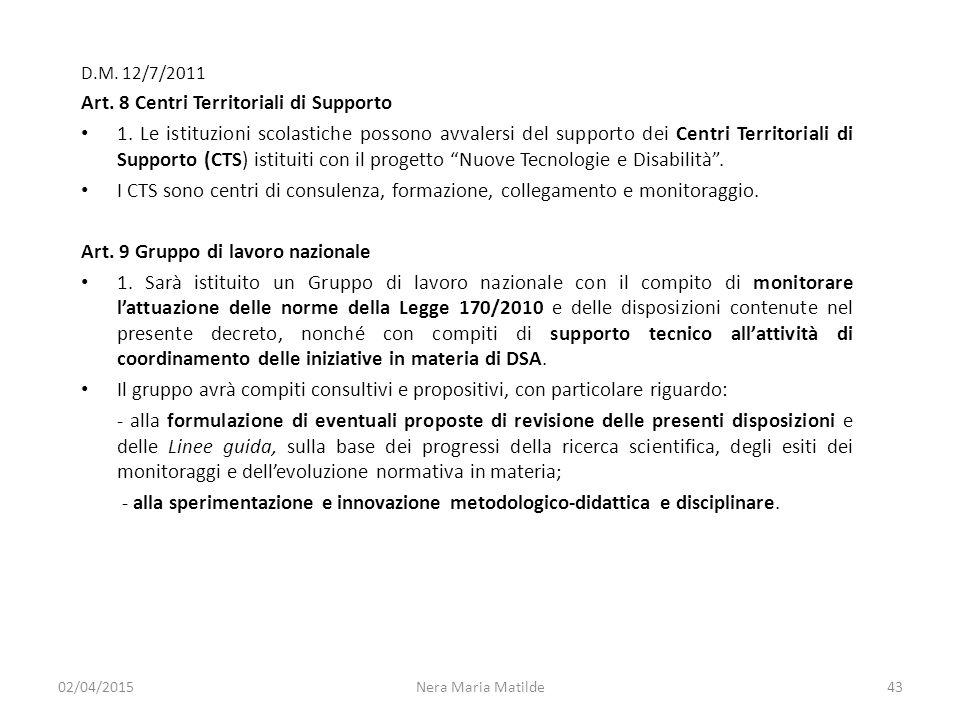 Nera Maria Matilde43 D.M. 12/7/2011 Art. 8 Centri Territoriali di Supporto 1. Le istituzioni scolastiche possono avvalersi del supporto dei Centri Ter