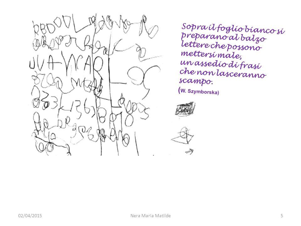 Nera Maria Matilde5 Sopra il foglio bianco si preparano al balzo lettere che possono mettersi male, un assedio di frasi che non lasceranno scampo. ( W