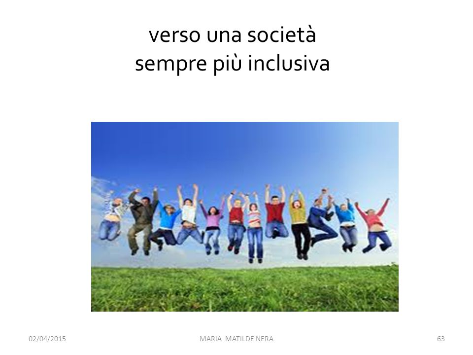 verso una società sempre più inclusiva 02/04/201563MARIA MATILDE NERA