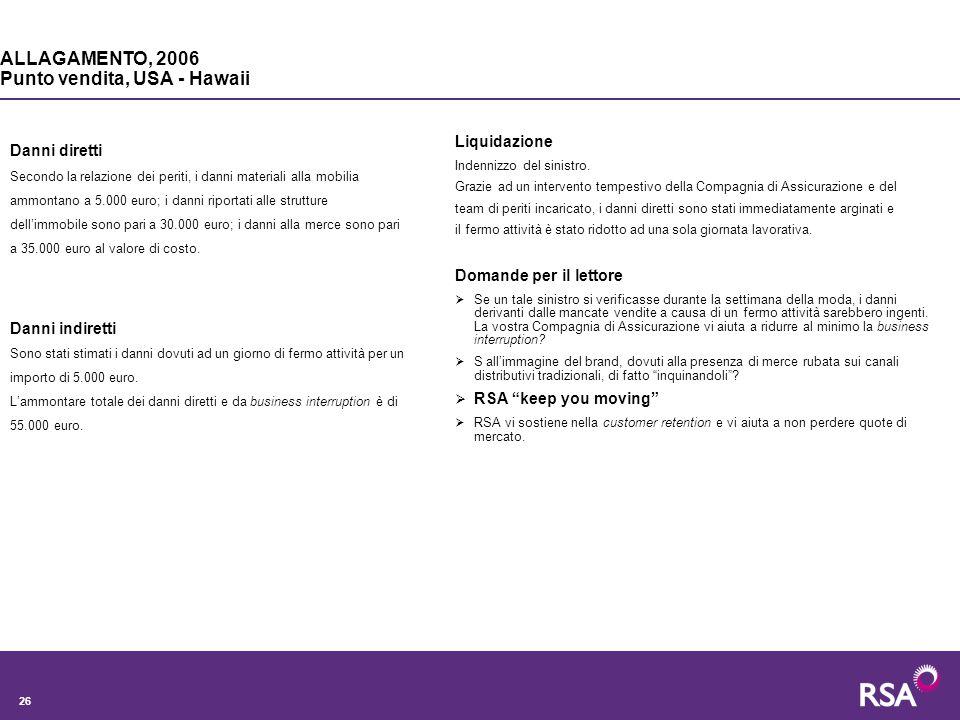 26 Danni diretti Secondo la relazione dei periti, i danni materiali alla mobilia ammontano a 5.000 euro; i danni riportati alle strutture dell'immobile sono pari a 30.000 euro; i danni alla merce sono pari a 35.000 euro al valore di costo.