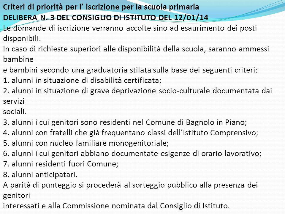 Criteri di priorità per l' iscrizione per la scuola primaria DELIBERA N. 3 DEL CONSIGLIO DI ISTITUTO DEL 12/01/14 Le domande di iscrizione verranno ac