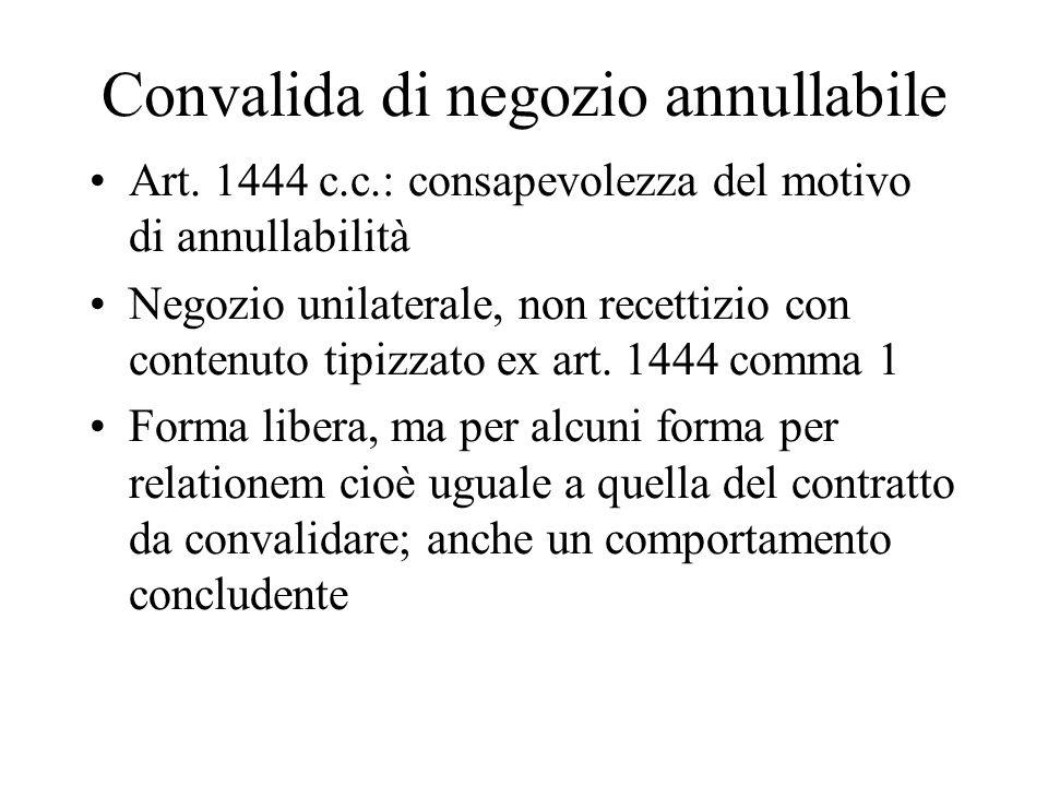 Convalida di negozio annullabile Art. 1444 c.c.: consapevolezza del motivo di annullabilità Negozio unilaterale, non recettizio con contenuto tipizzat