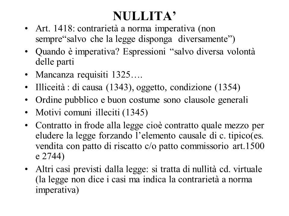 """NULLITA' Art. 1418: contrarietà a norma imperativa (non sempre""""salvo che la legge disponga diversamente"""") Quando è imperativa? Espressioni """"salvo dive"""