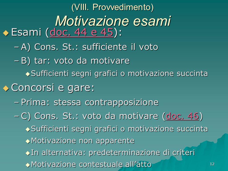 12 (VIII. Provvedimento) Motivazione esami  Esami (doc. 44 e 45): –A) Cons. St.: sufficiente il voto –B) tar: voto da motivare  Sufficienti segni gr