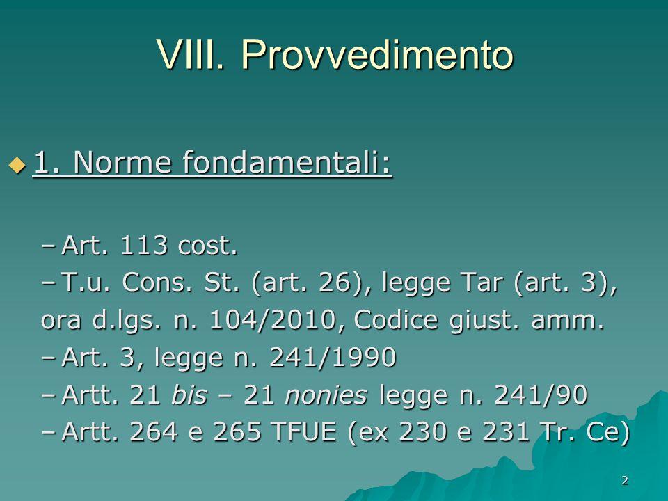 2 VIII. Provvedimento  1. Norme fondamentali: –Art. 113 cost. –T.u. Cons. St. (art. 26), legge Tar (art. 3), ora d.lgs. n. 104/2010, Codice giust. am