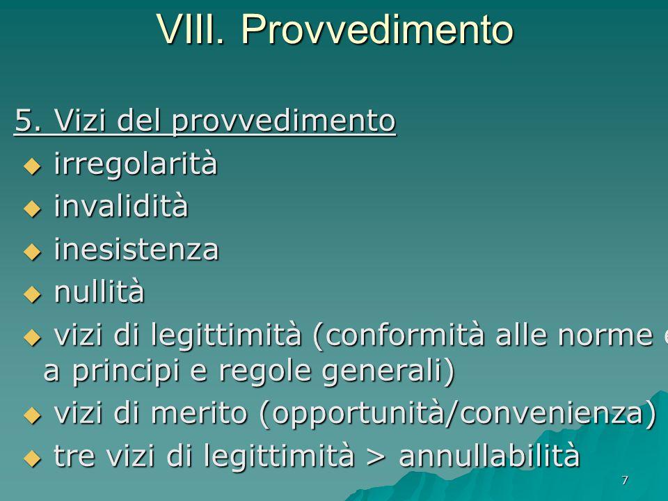 7 VIII. Provvedimento 5. Vizi del provvedimento  irregolarità  invalidità  inesistenza  nullità  vizi di legittimità (conformità alle norme e a p