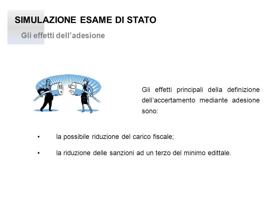 SIMULAZIONE ESAME DI STATO Gli effetti dell'adesione Gli effetti principali della definizione dell'accertamento mediante adesione sono: la possibile r