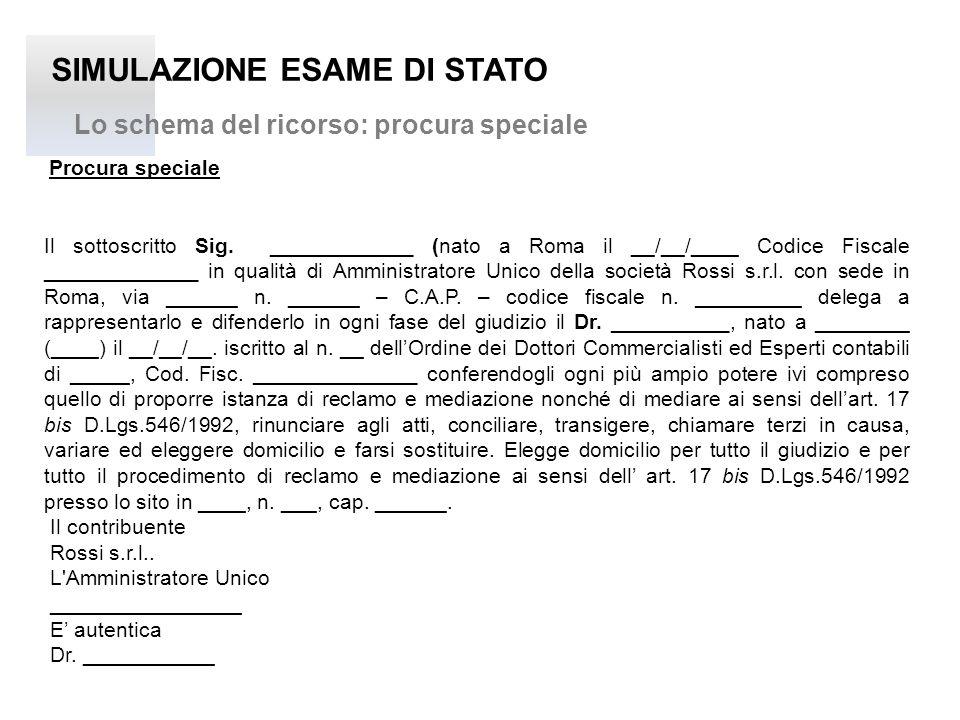 SIMULAZIONE ESAME DI STATO Lo schema del ricorso: procura speciale Procura speciale Il sottoscritto Sig. ____________ (nato a Roma il __/__/____ Codic