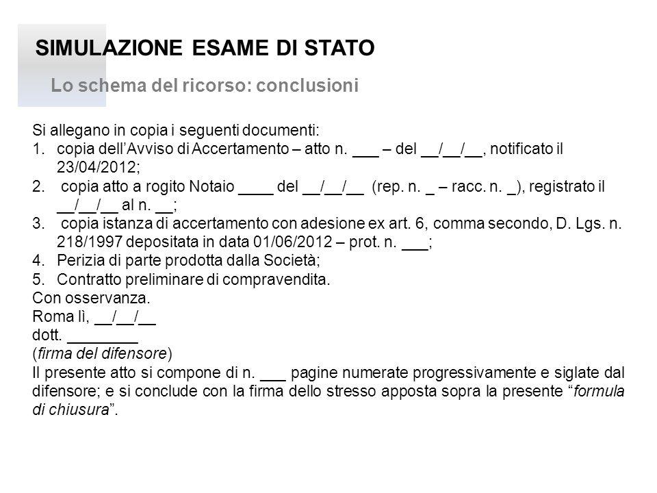 SIMULAZIONE ESAME DI STATO Lo schema del ricorso: conclusioni Si allegano in copia i seguenti documenti: 1.copia dell'Avviso di Accertamento – atto n.