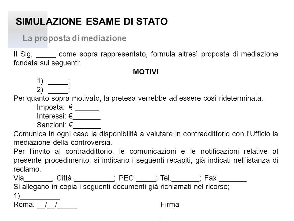 SIMULAZIONE ESAME DI STATO La proposta di mediazione Il Sig. _____ come sopra rappresentato, formula altresì proposta di mediazione fondata sui seguen