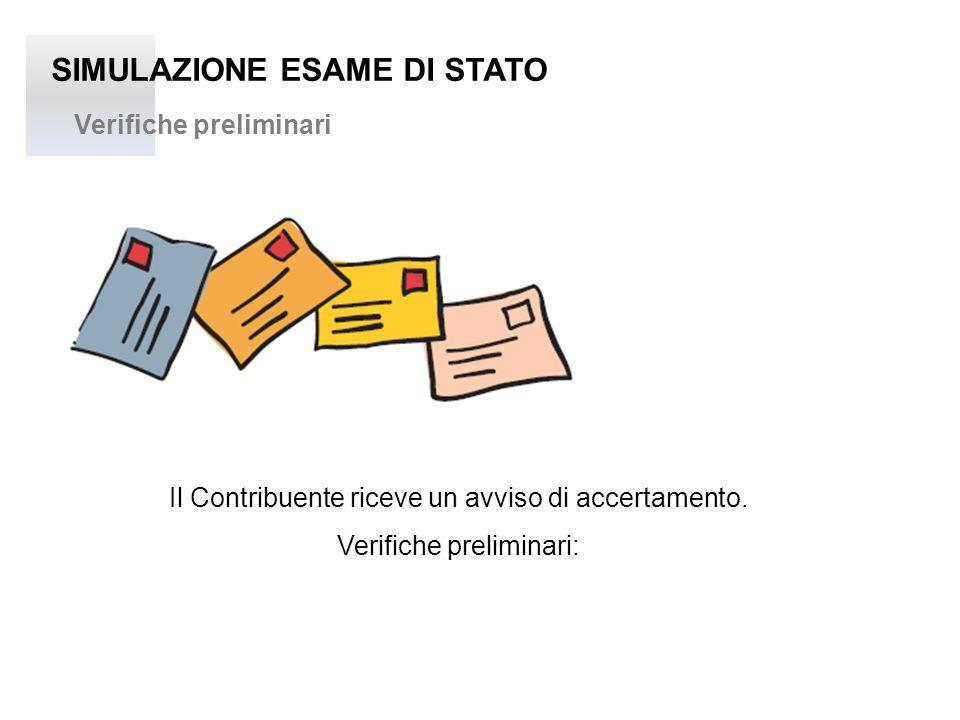 SIMULAZIONE ESAME DI STATO Verifiche preliminari Il Contribuente riceve un avviso di accertamento. Verifiche preliminari: